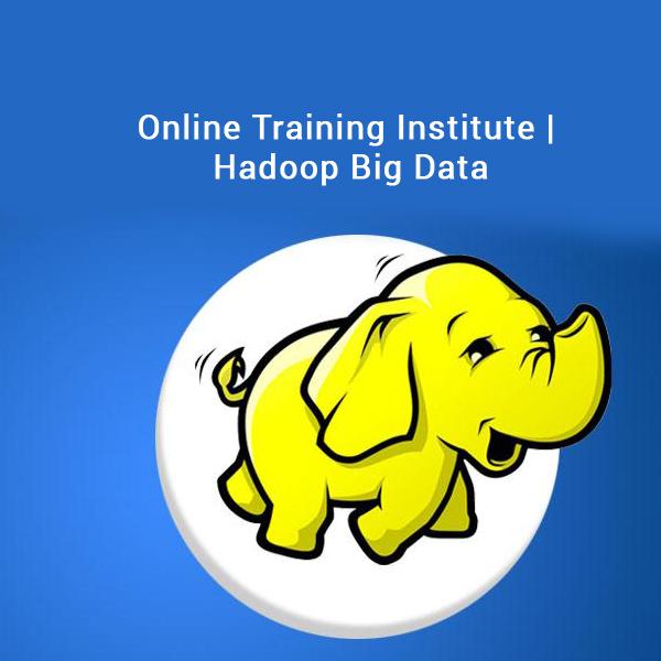 Online Training Institute | Hadoop Big Data
