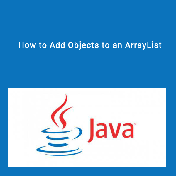 How to Add Objects to an ArrayList