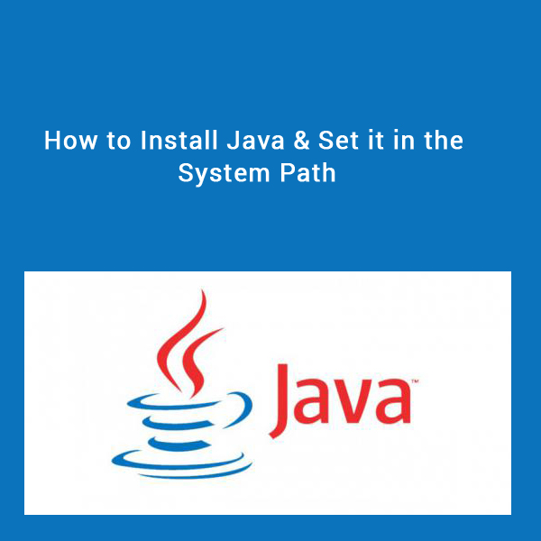How to Install Java & Set it in the System Path