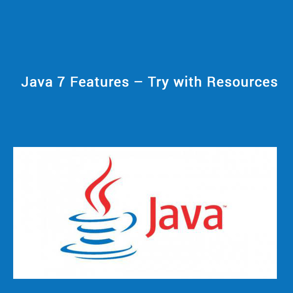 Java 7 Features – Try with Resources