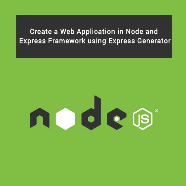Create a Web Application in Node and Express Framework using Express Generator