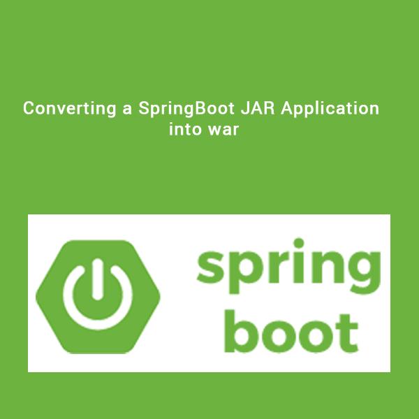 Converting a SpringBoot JAR Application into war